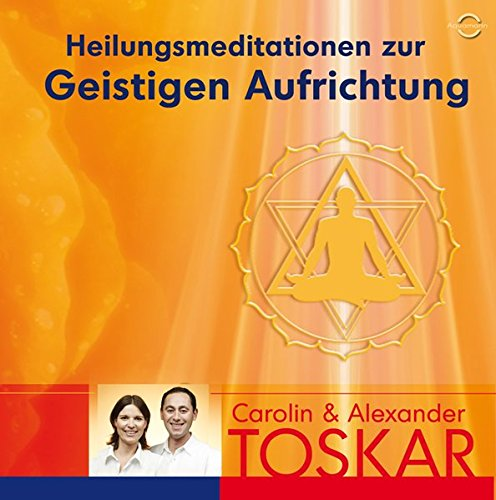 Heilungsmeditation zur Geistigen Aufrichtung: Alexander Toskar, Carolin