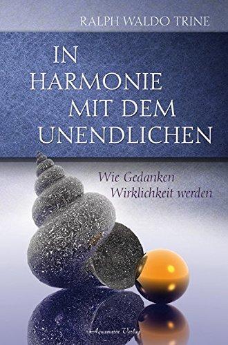 9783894276010: In Harmonie mit dem Unendlichen: Wie Gedanken Wirklichkeit werden
