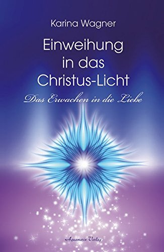 9783894276584: Einweihung in das Christus-Licht: Das Erwachen in die Liebe