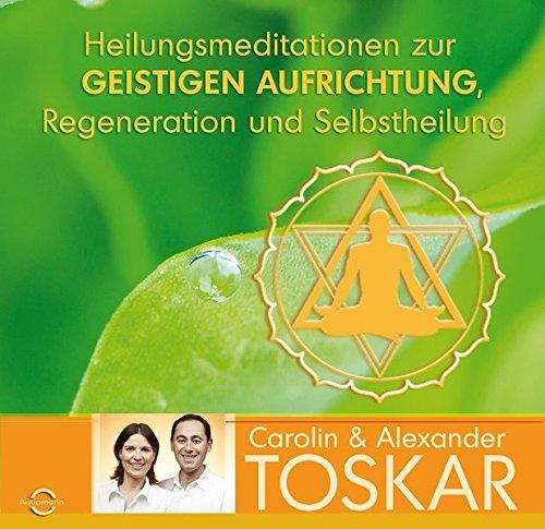Heilungsmeditationen zur Geistigen Aufrichtung, Regeneration und Selbstheilung: Toskar, Alexander, Toskar,