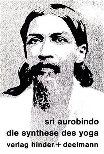 Die Synthese des Yoga: Sri Aurobindo