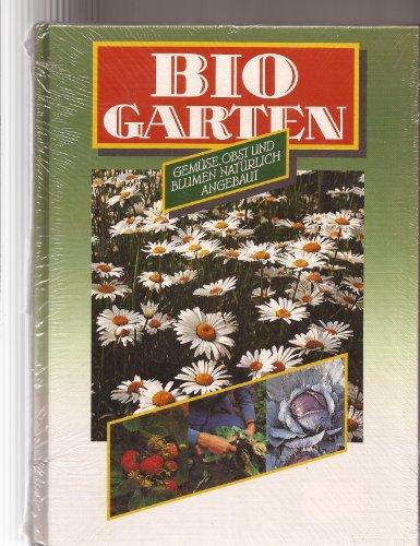 Biogarten. Gemüse, Obst und Blumen natürlich angebaut