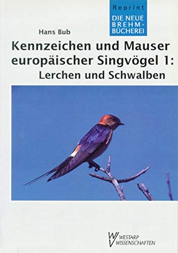 Kennzeichen und Mauser europäischer Singvögel, Tl.1, Lerchen und Schwalben (Die Neue Brehm-Bücherei / Zoologische, botanische und paläontologische Monografien) - Bub