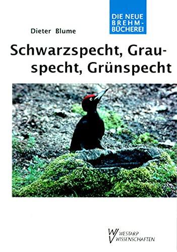 9783894324971: SCHWARZSPECHT, GRAUSPECHT GRÜNSPECHT (Neue Brehm-Bücherei) (German Edition)