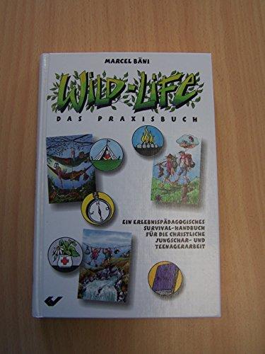 9783894362096: Wild-Life.- Das Praxisbuch - Ein Erlebnisp�dagogisches Survival-Handbuch f�r die christliche Jungschar- und Teenagerarbeit
