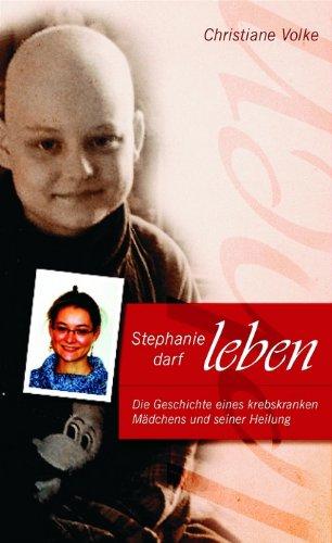 9783894363819: Stephanie darf leben: Die Geschichte eines krebskranken Mädchens und seiner Heilung