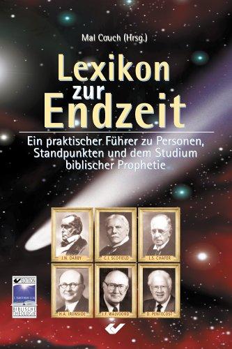 9783894364106: Lexikon zur Endzeit: Ein praktischer Führer zu Personen, Standpunkten und dem Studium biblischer Prophetie