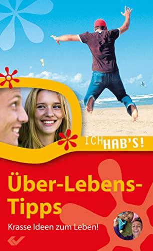 Über-Lebens-Tipps: Krasse Ideen zum Leben. ich hab's!: Danzeisen, Markus (Hrsg.)