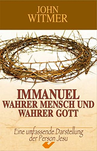 Immanuel - wahrer Mensch und wahrer Gott (3894364947) by Witmer, John A.
