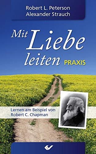 9783894368043: Mit Liebe leiten Praxis: Lernen am Beispiel von Robert C. Chapman