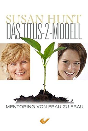 Das Titus-2-Modell: Mentoring von Frau zu Frau: Hunt, Susan