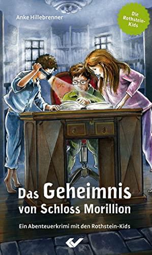 Das Geheimnis von Schloss Morillion: Ein Abenteuerkrimi mit den Rothstein-Kids: Hillebrenner, Anke