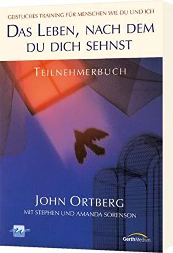 Das Leben, nach dem du dich sehnst, Teilnehmerbuch (3894370661) by John Ortberg