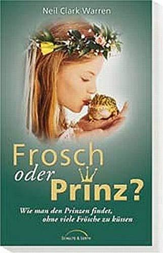 Frosch oder Prinz?: Wie man den Prinzen findet, ohne viele Frösche zu küssen