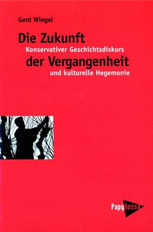 9783894382285: Die Zukunft der Vergangenheit: Konservativer Geschichtsdiskurs und kulturelle Hegemonie : vom Historikerstreit zur Walser-Bubis-Debatte