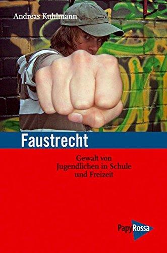 9783894383756: Faustrecht: Gewalt von Jugendlichen in Schule und Freizeit