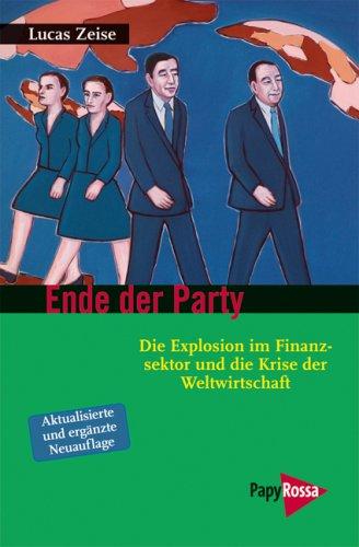 9783894383961: Ende der Party: Die Explosion im Finanzsektor und die Krise der Weltwirtschaft