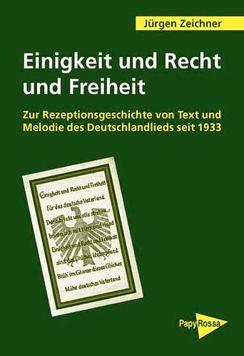 9783894383992: Einigkeit und Recht und Freiheit: Zur Rezeptionsgeschichte von Text und Melodie des Deutschlandliedes seit 1933