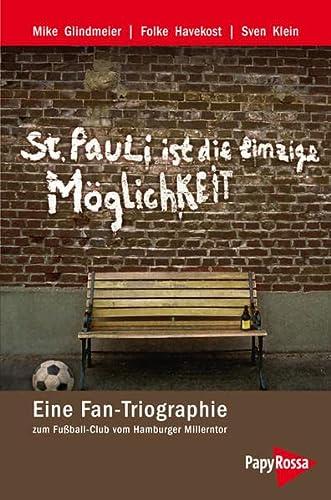 9783894384173: St. Pauli ist die einzige Möglichkeit: Eine Fan-Triographie zum Fußball-Club vom Hamburger Millerntor