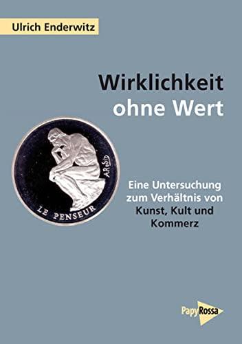 9783894384753: Wirklichkeit ohne Wert: Untersuchungen zum Verhaltnis von Kunst, Kult und Kommerz