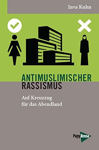 Antimuslimischer Rassismus: Auf Kreuzzug für das Abendland: Inva Kuhn