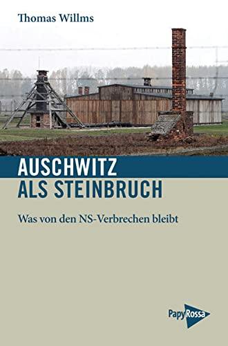 9783894386221: Auschwitz als Steinbruch: Was von den NS-Verbrechen bleibt