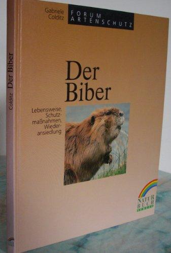 9783894400880: Der Biber. Lebensweise, Schutzmaßnahmen, Wiederansiedlung.