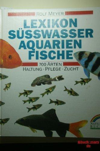 9783894400989: Lexikon Süßwasser- Aquarienfische. Haltung, Zucht und Pflege