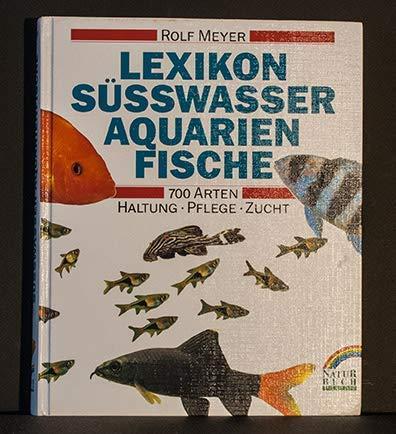 Lexikon Süsswasser-Aquarienfische. Haltung, Pflege, Zucht.: Meyer, Rolf.