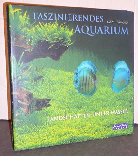 9783894402242: Faszinierendes Aquarium. Landschaften unter Wasser