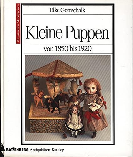 Kleine Puppen : von 1850 bis 1920 ; [mit aktuellen Marktpreisen]. Battenberg-Antiquitäten-Katalog: ...