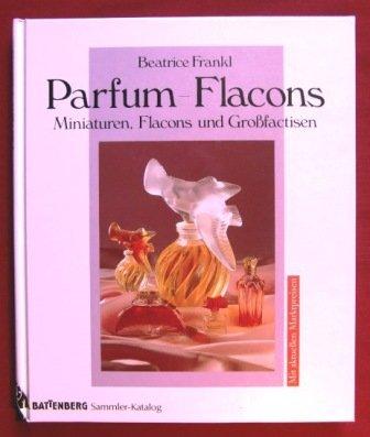 Parfum-Flacons. Miniaturen, Flacons, Grossfactisen: Beatrice Frankl