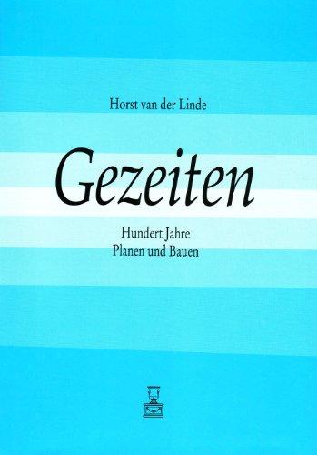 Gezeiten. Hundert Jahre Planen und Bauen.: Linde, Horst van