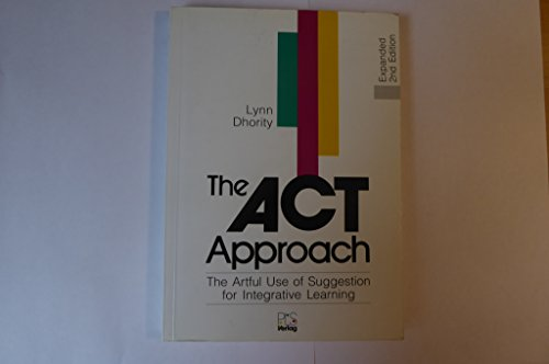 The ACT approach: the artful use of suggestion for integrative learning: Lynn Dhority