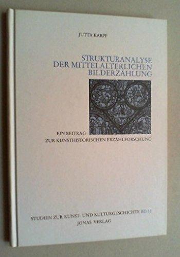 9783894451707: Strukturanalyse der mittelalterlichen Bildererzählung: Ein Beitrag zur kunsthistorischen Erzählforschung (Studien zur Kunst- und Kulturgeschichte)