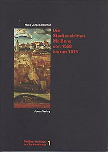 Die Stadtansichten Meissens von 1558 bis um 1815.: Stendal, Hans-J�rgen.