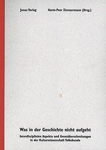 9783894453121: Was in der Geschichte nicht aufgeht: Interdisziplin�re Aspekte und Grenz�berschreitungen in der Kulturwissenschaft Volkskunde