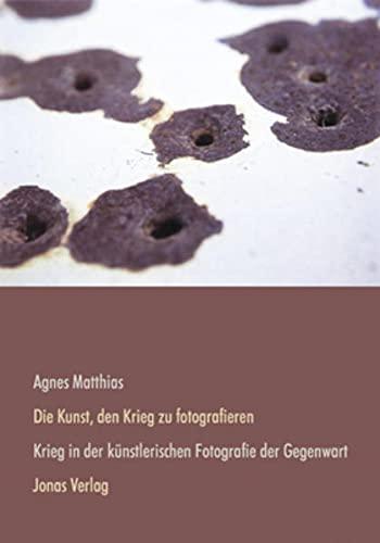 9783894453572: Die Kunst, den Krieg zu fotografieren: Krieg in der künstlerischen Fotografie der Gegenwart