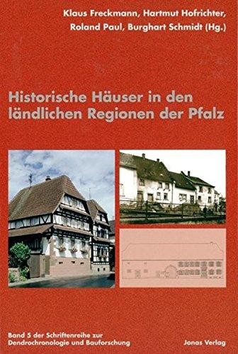 9783894453589: Historische Häuser in den ländlichen Regionen der Pfalz: Band 5 der Schriftenreihe zur Dendrochronologie und Bauforschung