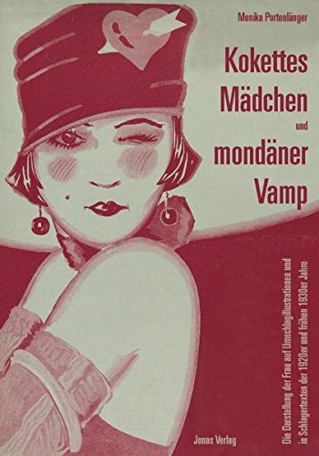 9783894453800: Kokettes M�dchen und mond�ner Vamp: Die Darstellung der Frau auf Umschlagillustrationen und in Schlagertexten der 1920er und fr�hen 1930er Jahre