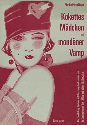 9783894453800: Kokettes Mädchen und mondäner Vamp: Die Darstellung der Frau auf Umschlagillustrationen und in Schlagertexten der 1920er und frühen 1930er Jahre