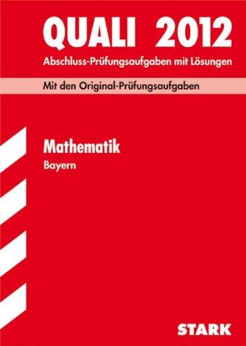 9783894490065: Quali 2012. Mathematik Qualifizierender Hauptschulabschluss Bayern: Mit den Original-Prüfungsaufgaben Jahrgänge 2007-2011 mit Lösungen