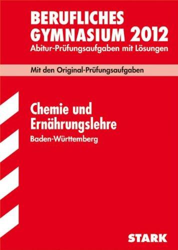 Abitur 2012. Chemie und Ernährungslehre. Berufliches Gymnasium. Baden-Württemberg: Original-Prüfungsaufgaben 2001 - 2011 mit Lösungen - Pia Königer-Armbruster