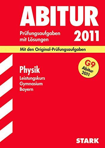 9783894490843: Abitur 2011 Physik. Gymnasium G9 Bayern. Leistungskurs: Original-Prüfungsaufgaben 2003 - 2010 mit vollständigen Lösungen