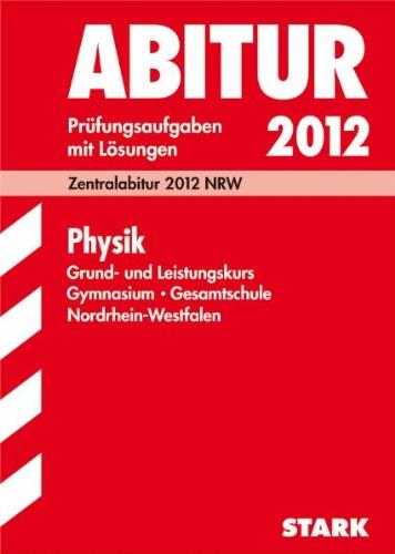 9783894491857: Zentralabitur 2012 Physik. Grund- und Leistungskurs. Gymnasium / Gesamtschule Nordrhein-Westfalen: Jahrgänge 2008-2011. Prüfungsaufgaben mit Lösungen