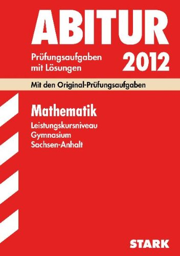 Abitur Prüfungsaufgaben mit Lösungen 2010 (Sachsen-Anhalt), - Autorenkollektiv