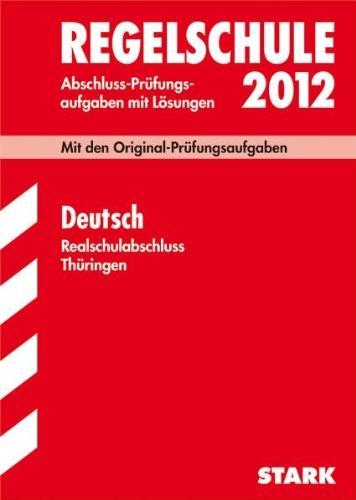 Deutsch Realschulabschluss 2012; Mit den Original-Prüfungsaufgaben Jahrgänge 2005-2011 mit Lösungen. : Mit den Original-Prüfungsaufgaben - Bärbel Bensch,Helke Felgenträger,Heike Ginter