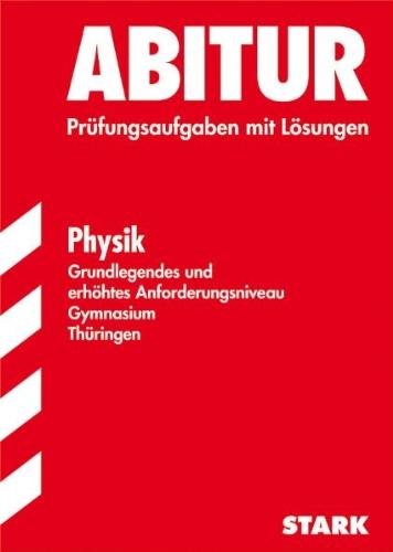 Abitur Physik. Gymnasium Thüringen Grundkurs / Leistungskurs: Original-Prüfungsaufgaben 2006 - 2010 mit Lösungen - Ulf-Armin Kriester; Frank Brandner