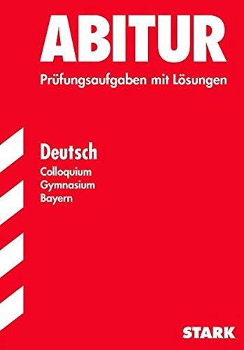 9783894493028: Abitur Deutsch. Colloquium Gymnasium Bayern: 10 Prüfungsaufgaben mit vollständigen Lösungen