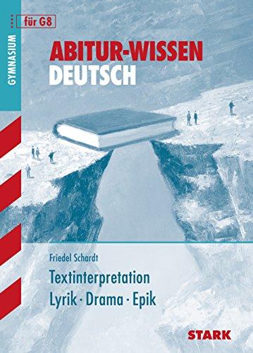 Abitur-Wissen; Teil: Deutsch. Textinterpretation Lyrik - Drama - Epik / Friedel Schardt